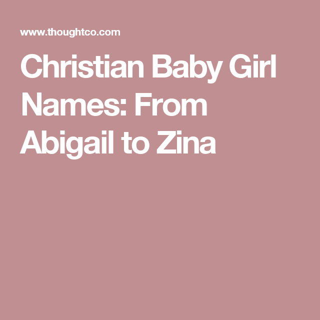 Christian Baby Girl Names From Abigail To Zemira Christian Baby Girl Names Baby Girl Names Biblical Girl Names